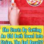 She Starts By Cutting An Old Bath Towel Into Strips