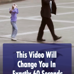 This Video Will Change You In 60 Seconds