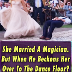 She Married A Magician. But When He Beckons Her Over To The Dance Floor? My Jaw Dropped!