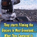 They starts Filming the Glaciers In West Greenland